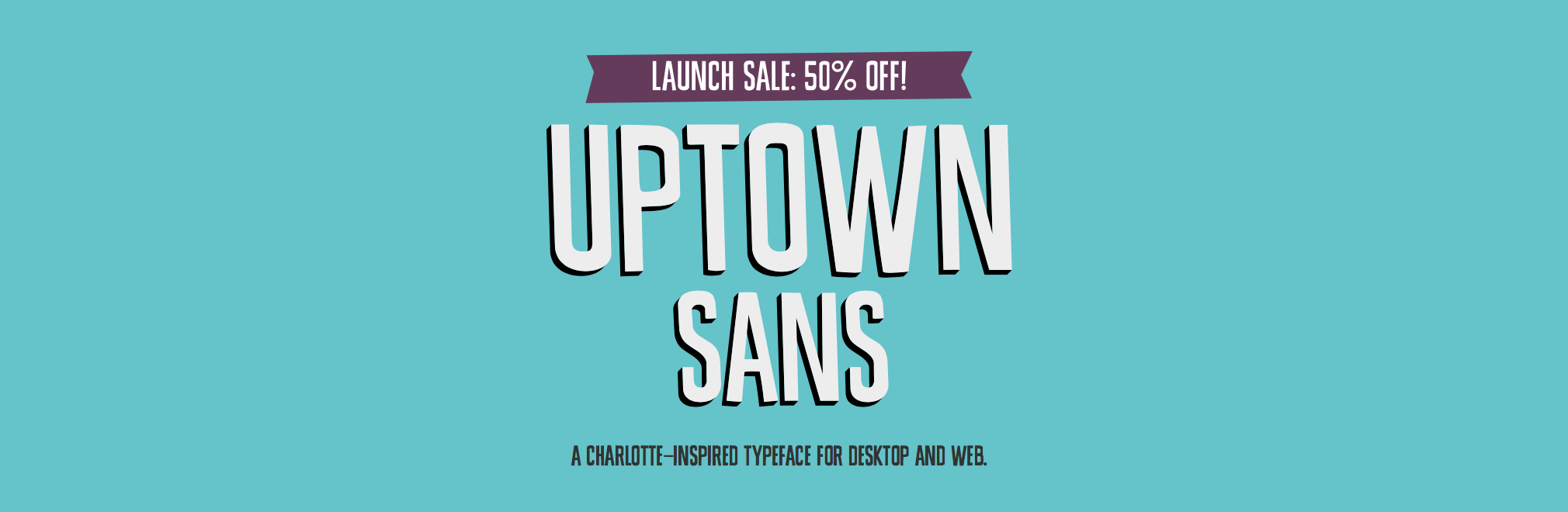 Uptown Sans. A Charlotte-inspired typeface for desktop and web